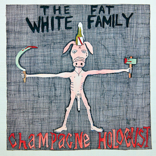 Fat White Family - Champaign Holocaust